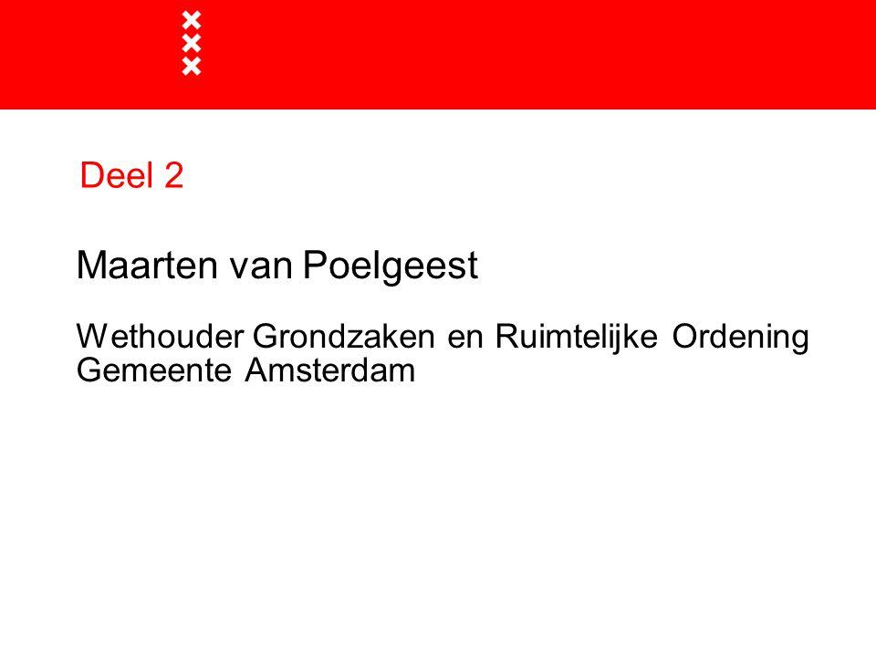 Deel 2 Maarten van Poelgeest Wethouder Grondzaken en Ruimtelijke Ordening Gemeente Amsterdam
