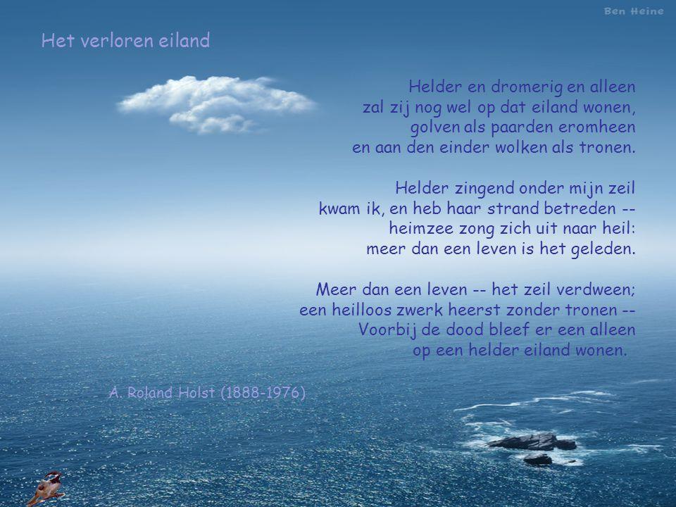 Het verloren eiland Helder en dromerig en alleen zal zij nog wel op dat eiland wonen, golven als paarden eromheen en aan den einder wolken als tronen.