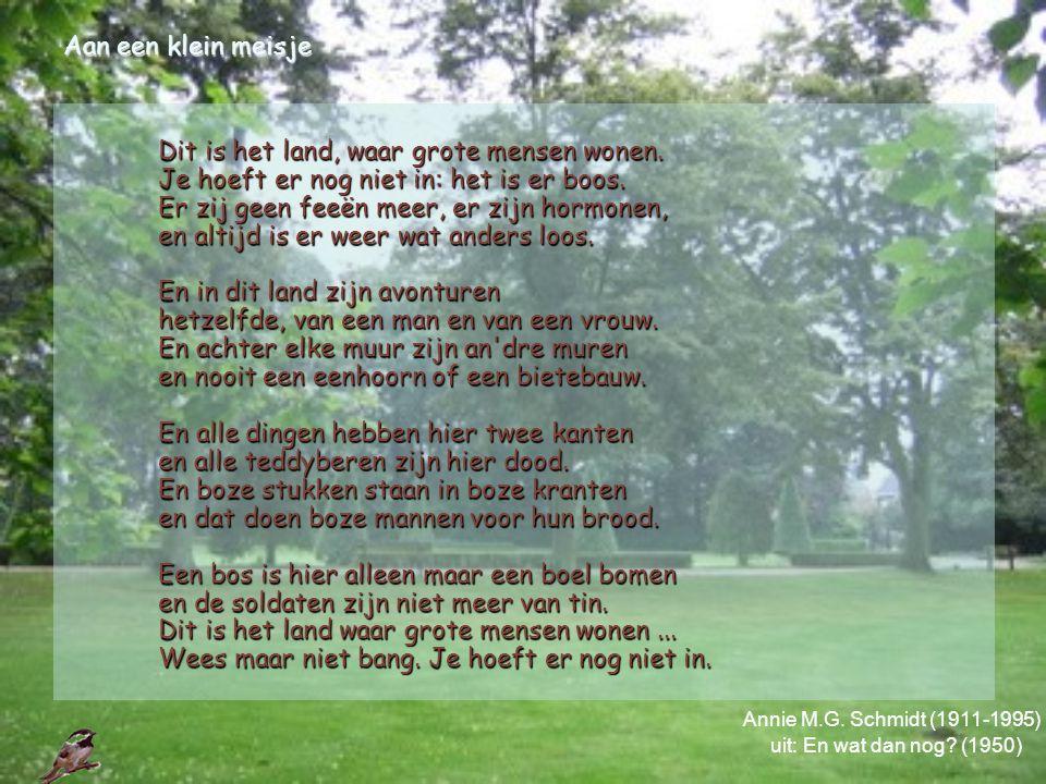 Aan een klein meisje Annie M.G. Schmidt (1911-1995) uit: En wat dan nog? (1950) Dit is het land, waar grote mensen wonen. Je hoeft er nog niet in: het