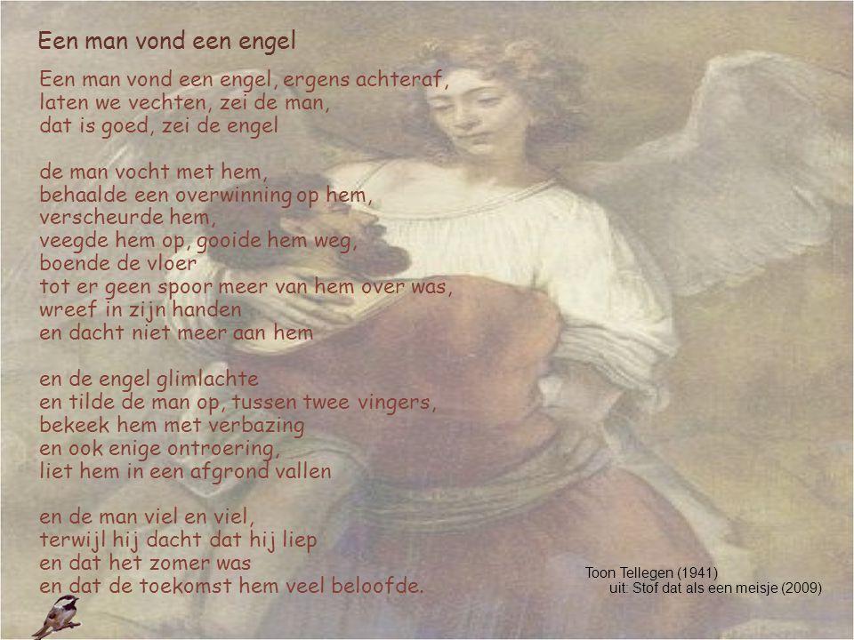 Een man vond een engel Een man vond een engel, ergens achteraf, laten we vechten, zei de man, dat is goed, zei de engel de man vocht met hem, behaalde