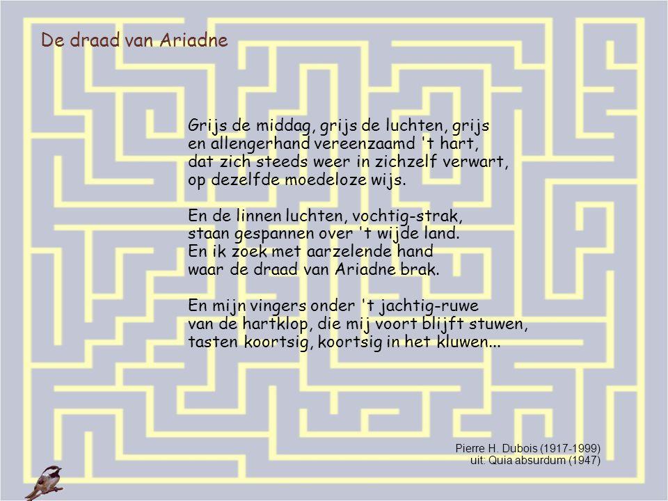 De draad van Ariadne Grijs de middag, grijs de luchten, grijs en allengerhand vereenzaamd 't hart, dat zich steeds weer in zichzelf verwart, op dezelf