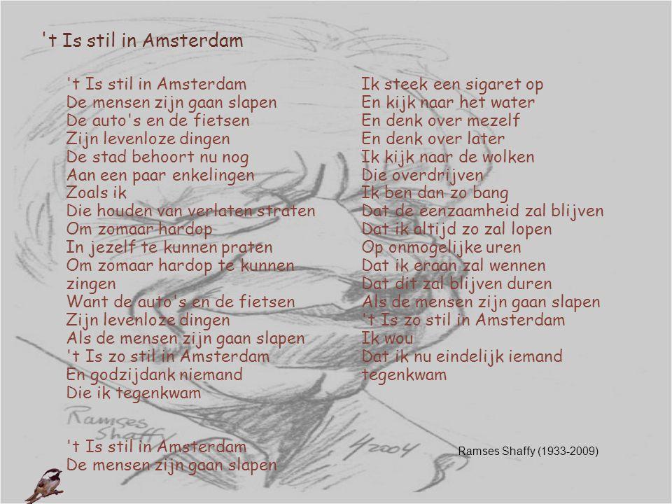't Is stil in Amsterdam 't Is stil in Amsterdam De mensen zijn gaan slapen De auto's en de fietsen Zijn levenloze dingen De stad behoort nu nog Aan ee