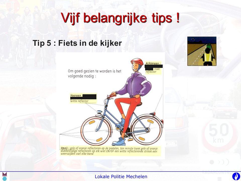 Vijf belangrijke tips ! Tip 5 : Fiets in de kijker