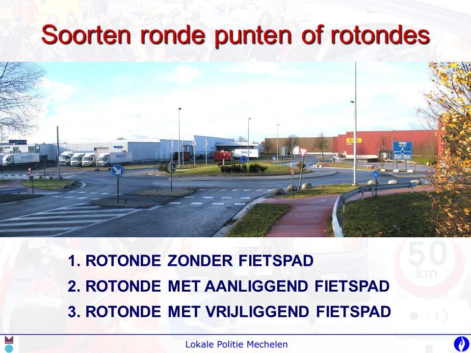 1.ROTONDE ZONDER FIETSPAD 2.ROTONDE MET AANLIGGEND FIETSPAD 3.ROTONDE MET VRIJLIGGEND FIETSPAD Soorten ronde punten of rotondes