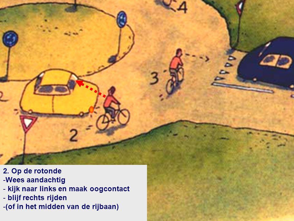 2. Op de rotonde -Wees aandachtig - kijk naar links en maak oogcontact - blijf rechts rijden -(of in het midden van de rijbaan)