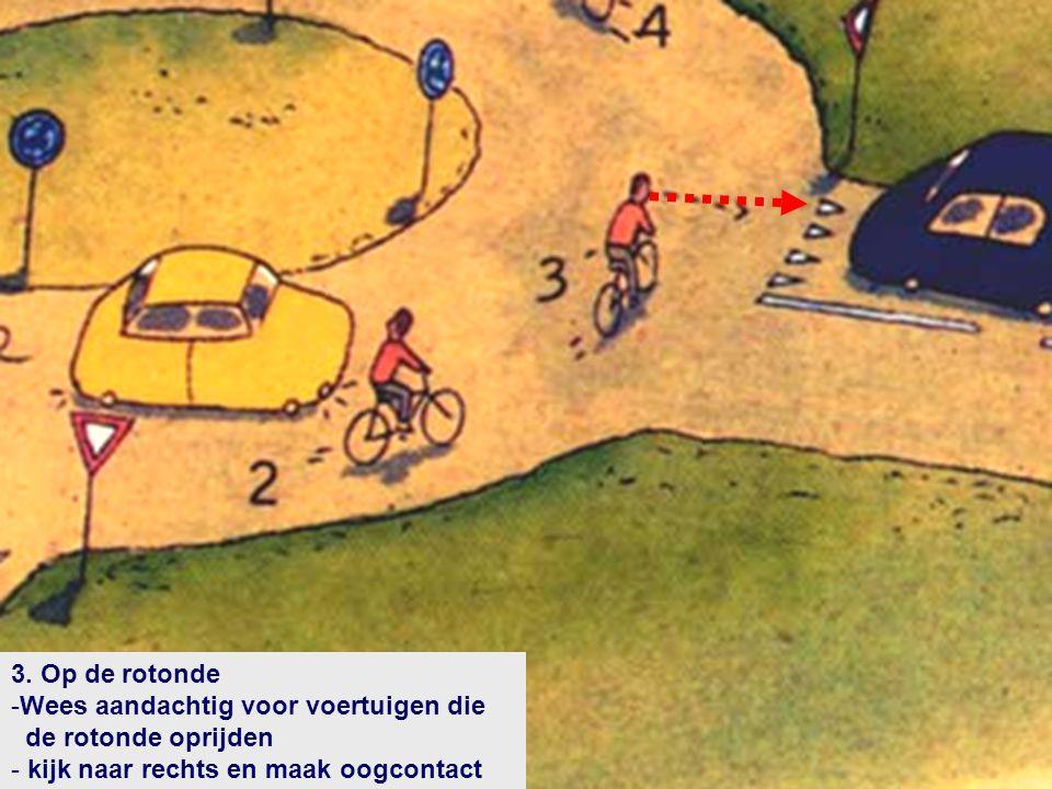 3. Op de rotonde -Wees aandachtig voor voertuigen die de rotonde oprijden - kijk naar rechts en maak oogcontact