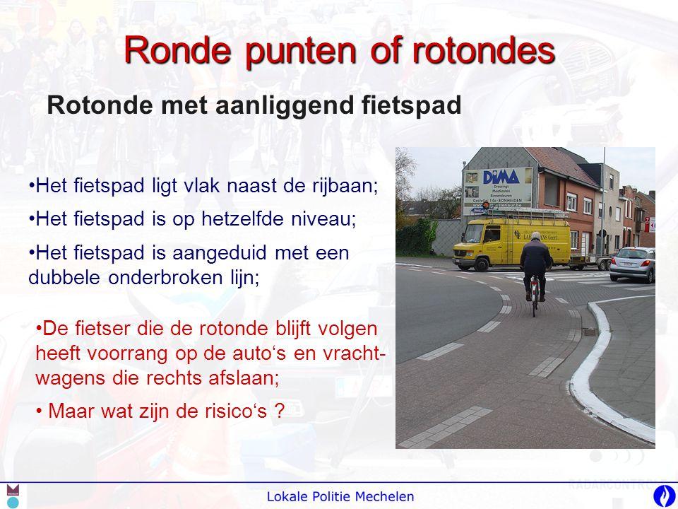Ronde punten of rotondes Rotonde met aanliggend fietspad •Het fietspad ligt vlak naast de rijbaan; •Het fietspad is op hetzelfde niveau; •Het fietspad