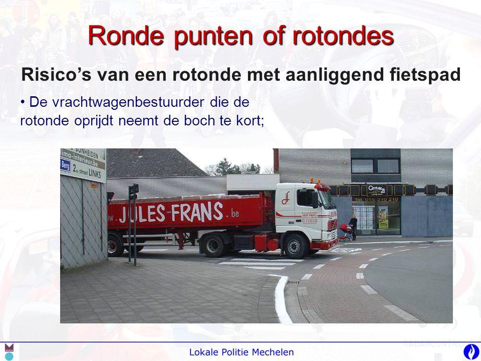 Ronde punten of rotondes Risico's van een rotonde met aanliggend fietspad • De vrachtwagenbestuurder die de rotonde oprijdt neemt de boch te kort;