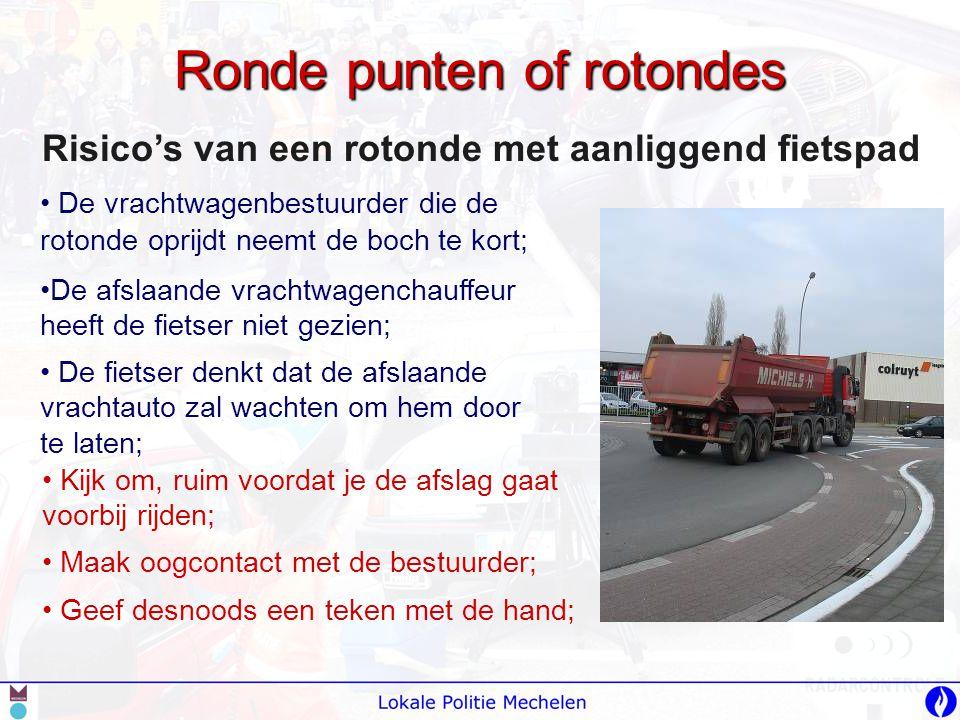 Ronde punten of rotondes Risico's van een rotonde met aanliggend fietspad • De vrachtwagenbestuurder die de rotonde oprijdt neemt de boch te kort; •De