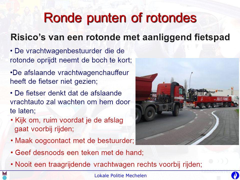Ronde punten of rotondes Risico's van een rotonde met aanliggend fietspad • Kijk om, ruim voordat je de afslag gaat voorbij rijden; • Maak oogcontact