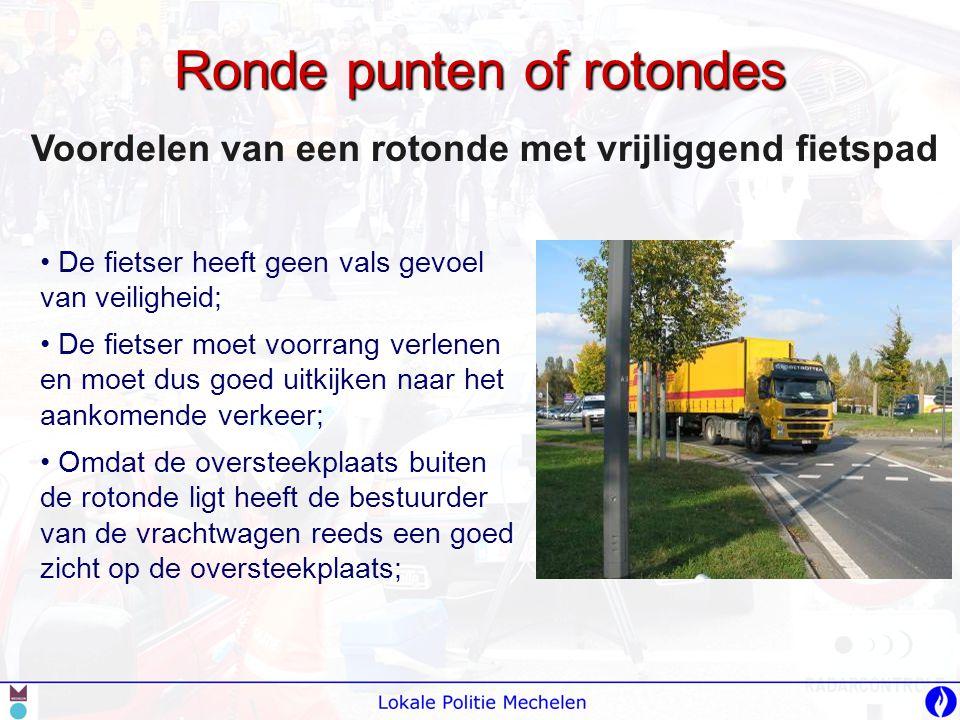 Ronde punten of rotondes Voordelen van een rotonde met vrijliggend fietspad • De fietser heeft geen vals gevoel van veiligheid; • De fietser moet voor