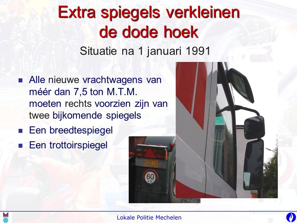 Wettelijke bepalingen  Vanaf januari 2007 is voor alle nieuwe vrachtauto's binnen de Europese Unie een bollere breedtespiegel verplicht met een iets bollere trottoirspiegel én een vooruitkijkspiegel.
