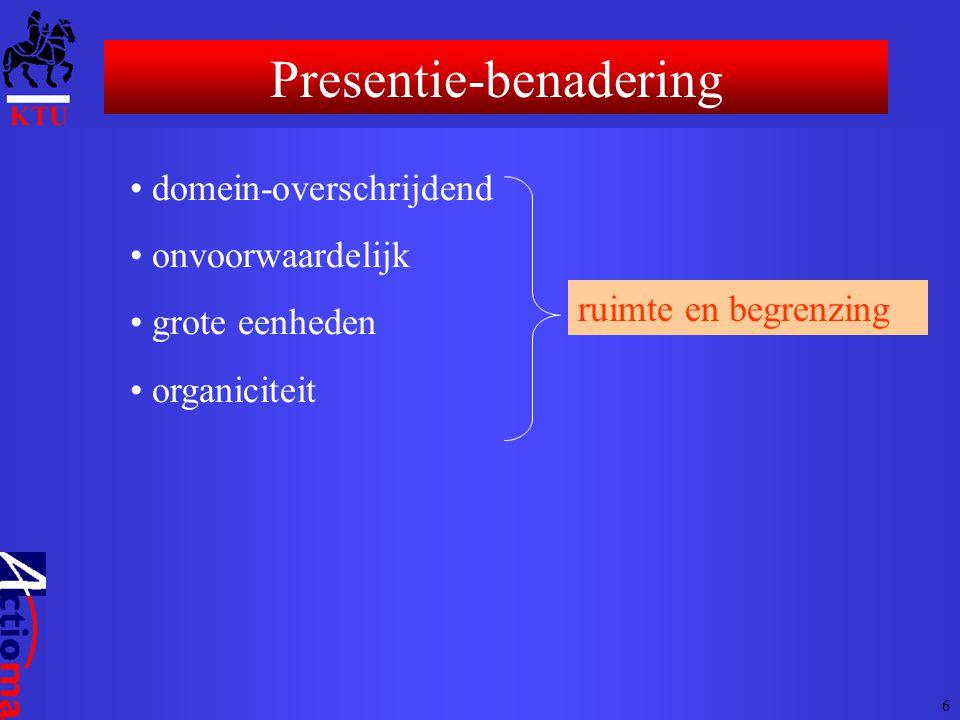 • domein-overschrijdend • onvoorwaardelijk • grote eenheden • organiciteit ruimte en begrenzing Presentie-benadering 6