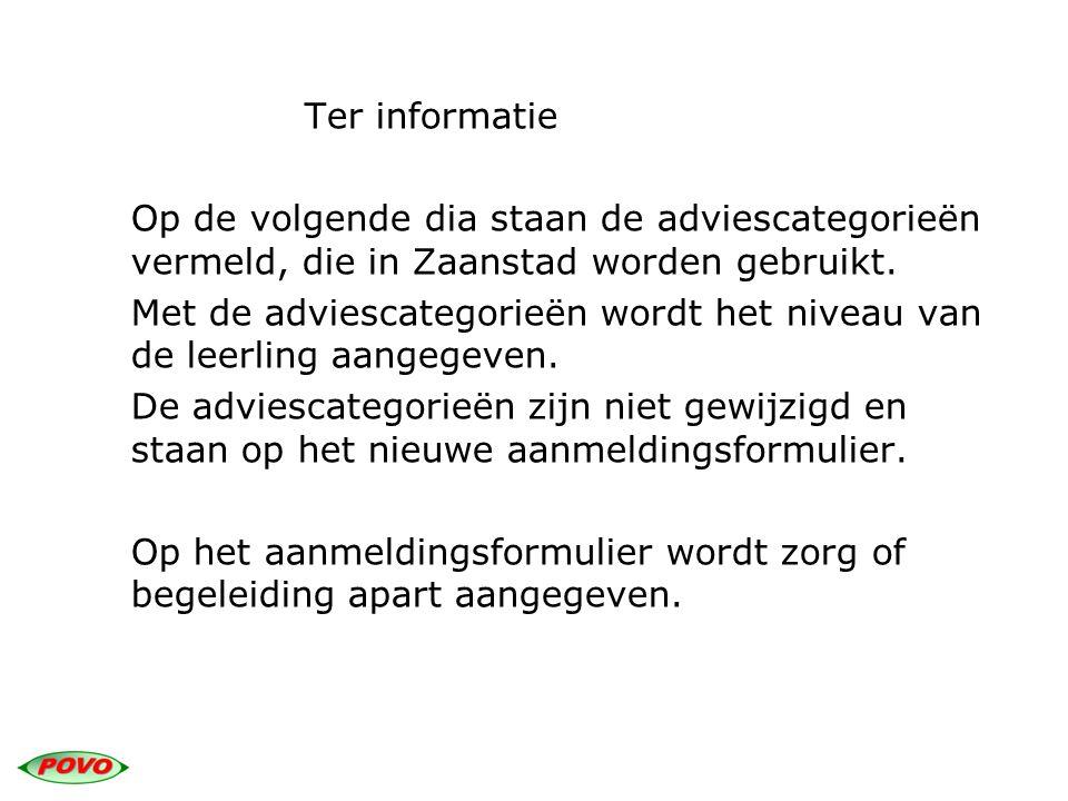 Ter informatie Op de volgende dia staan de adviescategorieën vermeld, die in Zaanstad worden gebruikt. Met de adviescategorieën wordt het niveau van d