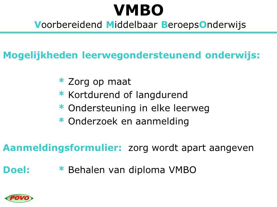 VMBO Voorbereidend Middelbaar BeroepsOnderwijs Mogelijkheden leerwegondersteunend onderwijs: * Zorg op maat * Kortdurend of langdurend * Ondersteuning