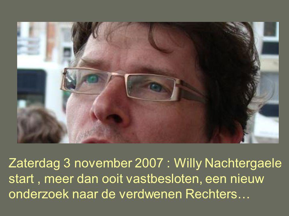 Zaterdag 3 november 2007 : Willy Nachtergaele start, meer dan ooit vastbesloten, een nieuw onderzoek naar de verdwenen Rechters…