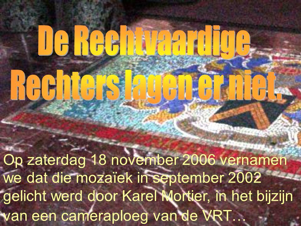 Op zaterdag 18 november 2006 vernamen we dat die mozaïek in september 2002 gelicht werd door Karel Mortier, in het bijzijn van een cameraploeg van de