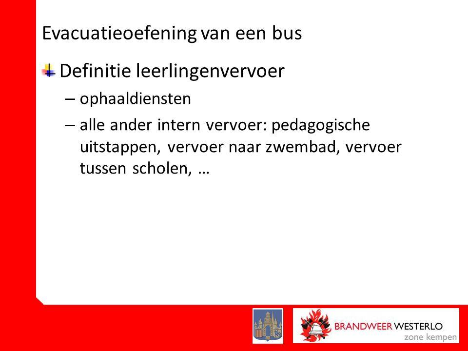 Evacuatieoefening van een bus Definitie leerlingenvervoer – ophaaldiensten – alle ander intern vervoer: pedagogische uitstappen, vervoer naar zwembad, vervoer tussen scholen, …