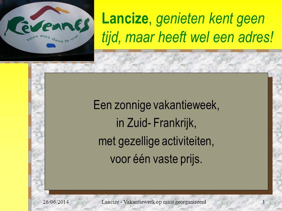 26/06/2014Lancize - Vakantieweek op maat georganiseerd1 Lancize, genieten kent geen tijd, maar heeft wel een adres.