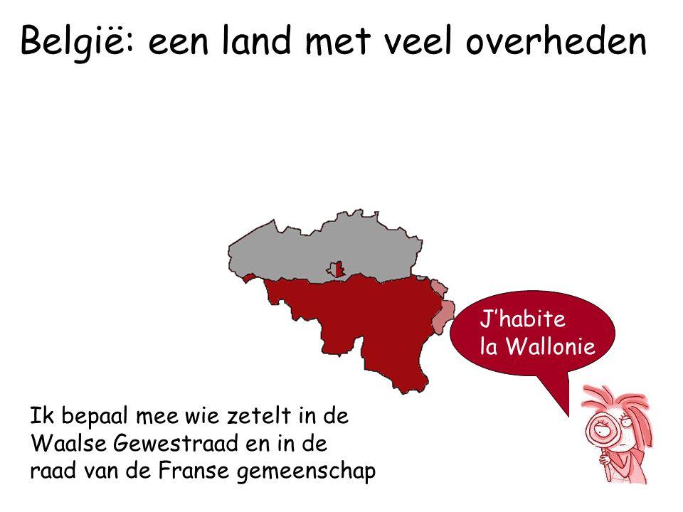 Ik bepaal mee wie zetelt in de Waalse Gewestraad en in de raad van de Franse gemeenschap J'habite la Wallonie België: een land met veel overheden