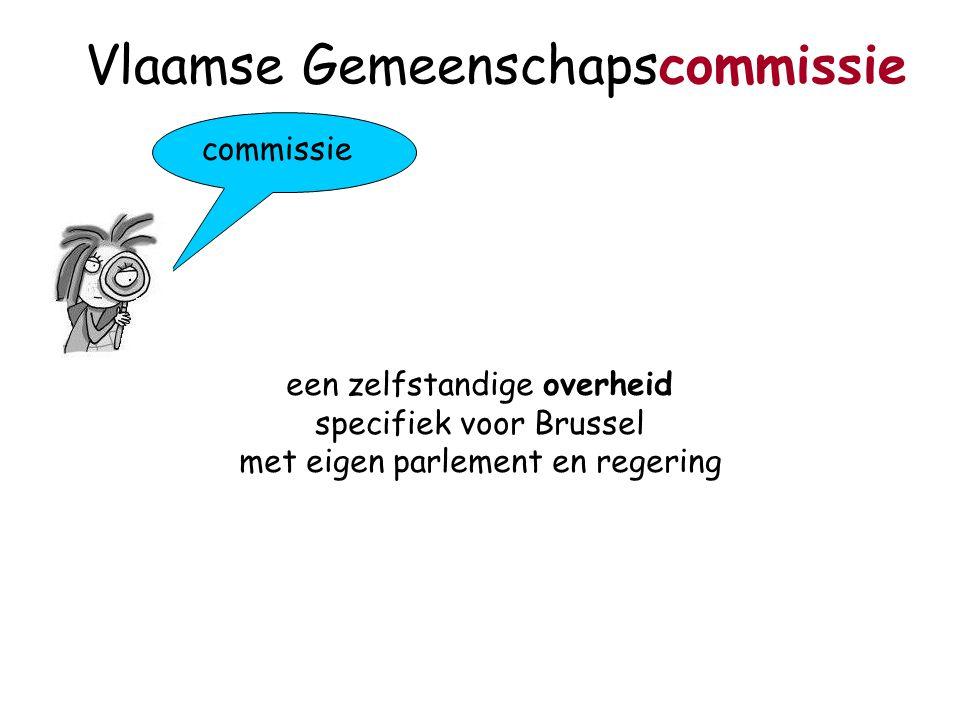 commissie Vlaamse Gemeenschapscommissie een zelfstandige overheid specifiek voor Brussel met eigen parlement en regering