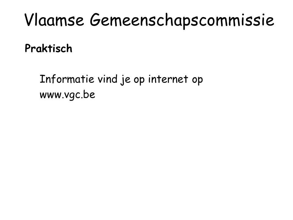 Praktisch Informatie vind je op internet op www.vgc.be Vlaamse Gemeenschapscommissie