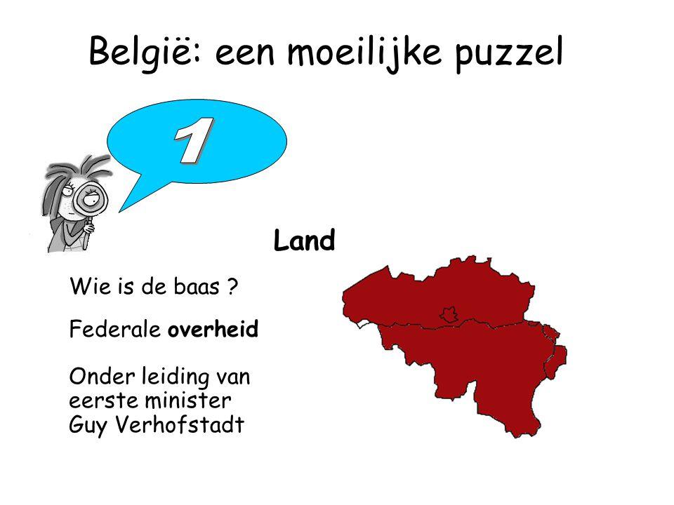 België: een moeilijke puzzel Land Federale overheid Onder leiding van eerste minister Guy Verhofstadt Wie is de baas