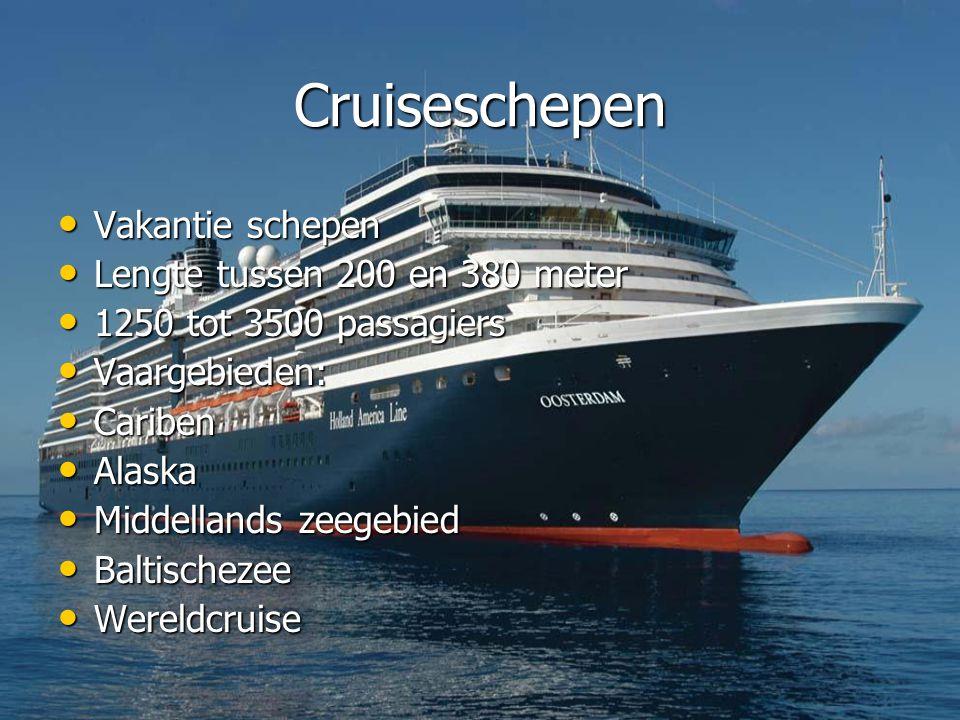 Cruiseschepen • Vakantie schepen • Lengte tussen 200 en 380 meter • 1250 tot 3500 passagiers • Vaargebieden: • Cariben • Alaska • Middellands zeegebied • Baltischezee • Wereldcruise