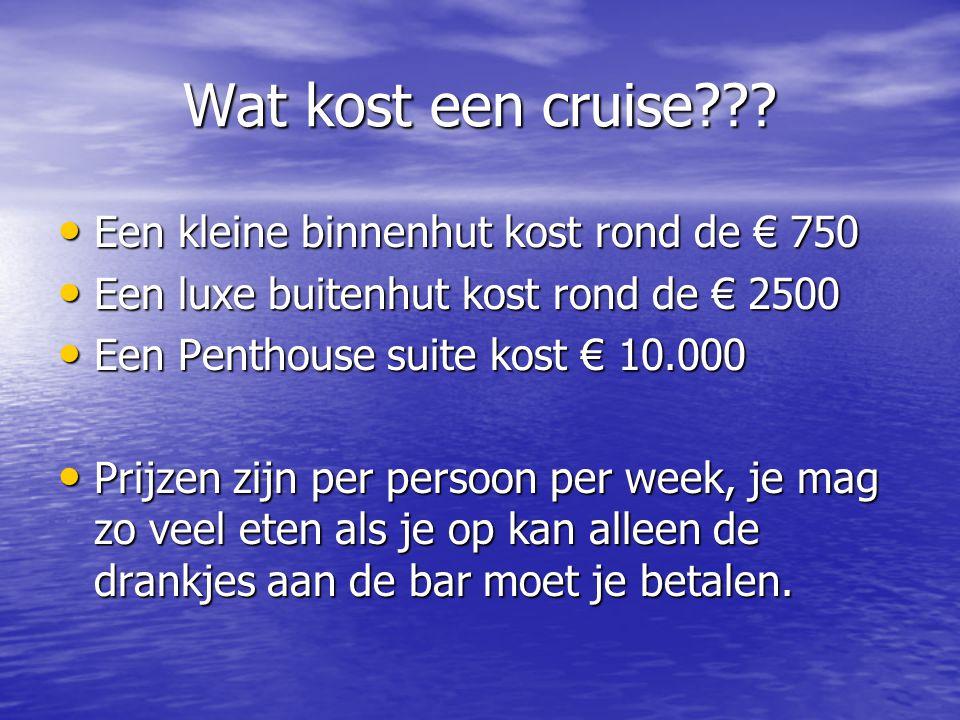 Wat kost een cruise??? • Een kleine binnenhut kost rond de € 750 • Een luxe buitenhut kost rond de € 2500 • Een Penthouse suite kost € 10.000 • Prijze
