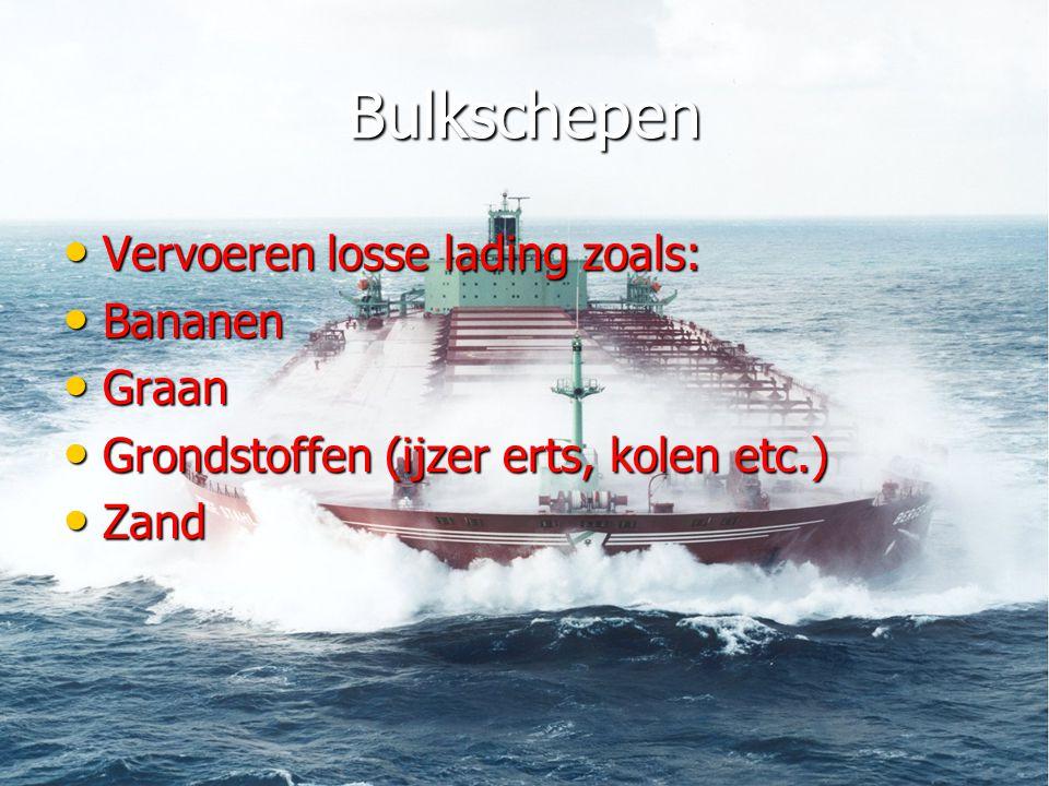 Bulkschepen • Vervoeren losse lading zoals: • Bananen • Graan • Grondstoffen (ijzer erts, kolen etc.) • Zand