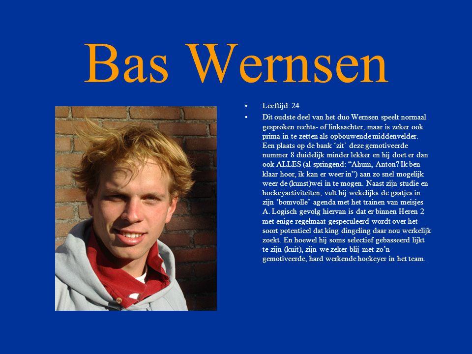 Bas Wernsen •Leeftijd: 24 •Dit oudste deel van het duo Wernsen speelt normaal gesproken rechts- of linksachter, maar is zeker ook prima in te zetten als opbouwende middenvelder.