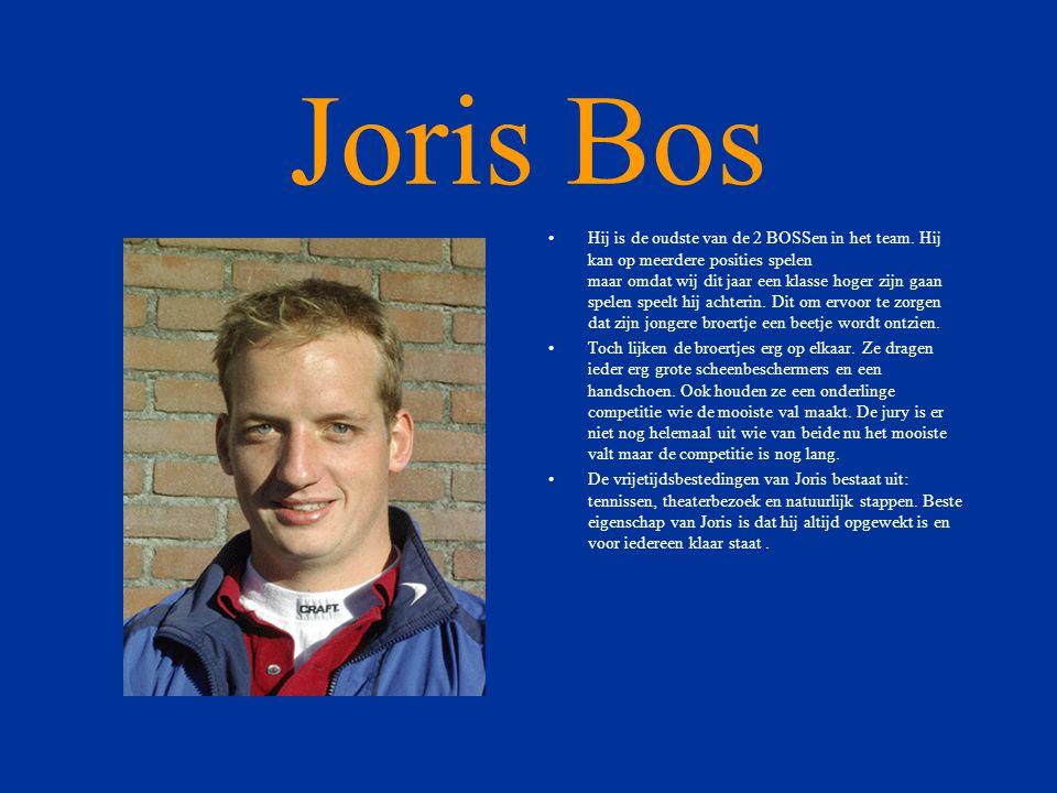 Joris Bos •Hij is de oudste van de 2 BOSSen in het team.