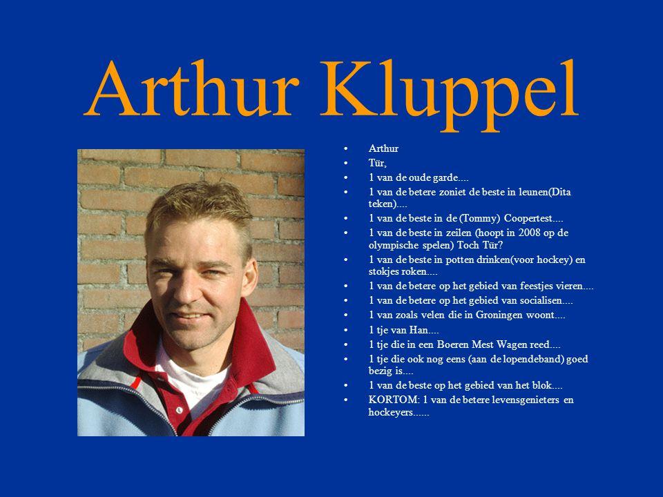 Arthur Kluppel •Arthur •Tür, •1 van de oude garde....