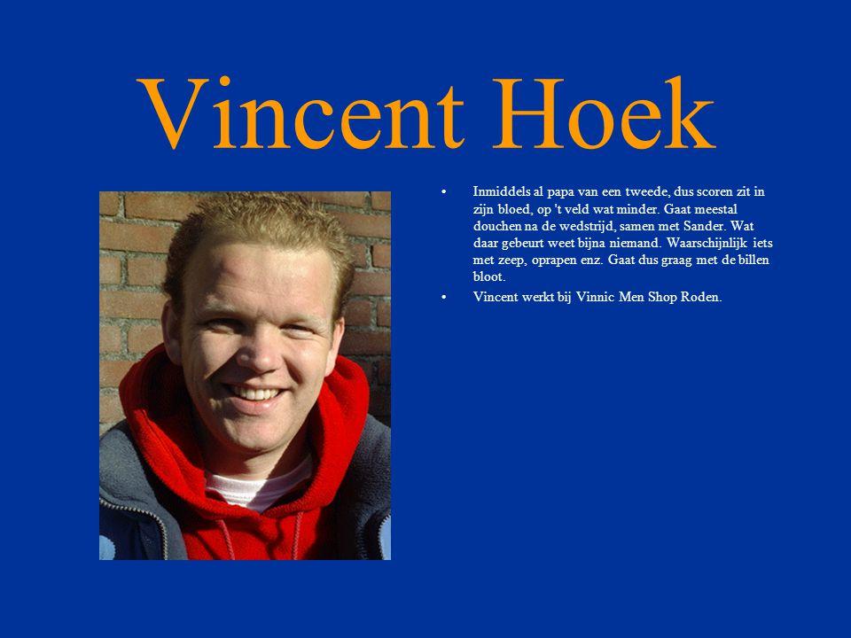 Vincent Hoek •Inmiddels al papa van een tweede, dus scoren zit in zijn bloed, op t veld wat minder.