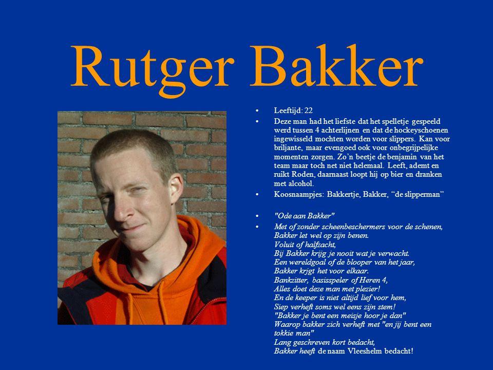 Rutger Bakker •Leeftijd: 22 •Deze man had het liefste dat het spelletje gespeeld werd tussen 4 achterlijnen en dat de hockeyschoenen ingewisseld mochten worden voor slippers.