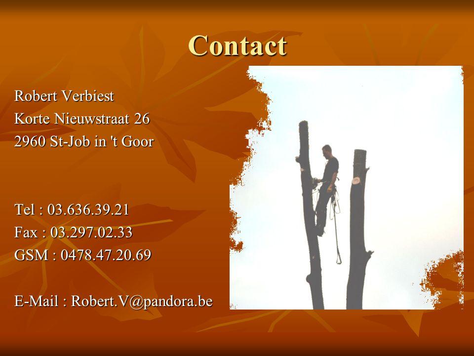 Contact Robert Verbiest Korte Nieuwstraat 26 2960 St-Job in t Goor Tel : 03.636.39.21 Fax : 03.297.02.33 GSM : 0478.47.20.69 E-Mail : Robert.V@pandora.be