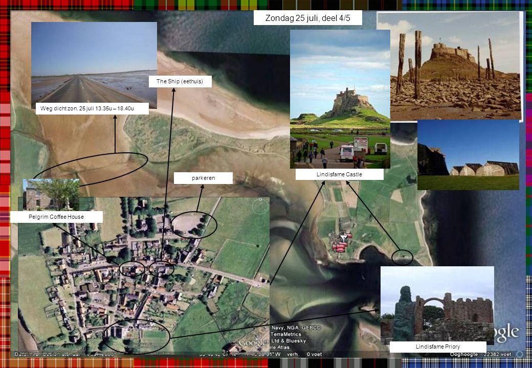 parkeren Lindisfarne Castle The Ship (eethuis) Weg dicht zon. 25 juli 13.35u – 18.40u Lindisfarne Priory Zondag 25 juli, deel 4/5 Pelgrim Coffee House