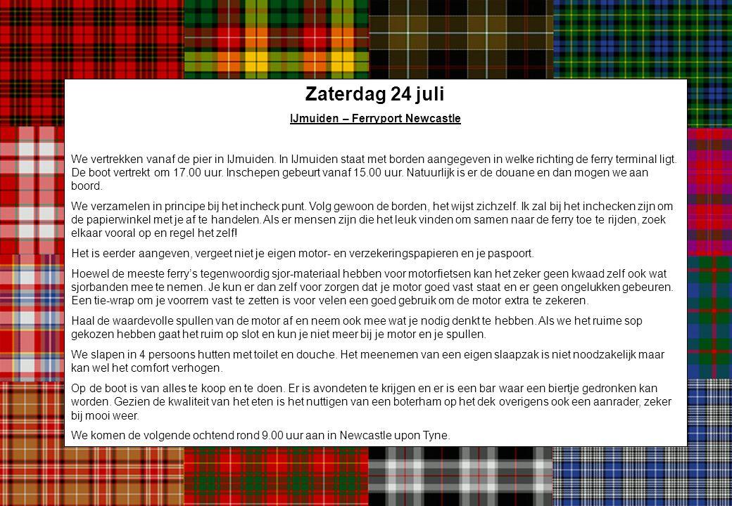 Zaterdag 24 juli IJmuiden – Ferryport Newcastle We vertrekken vanaf de pier in IJmuiden. In IJmuiden staat met borden aangegeven in welke richting de