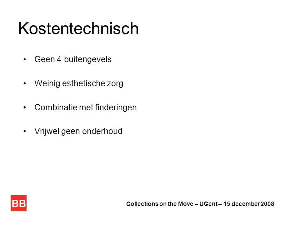 Kostentechnisch •Geen 4 buitengevels •Weinig esthetische zorg •Combinatie met finderingen •Vrijwel geen onderhoud Collections on the Move – UGent – 15 december 2008