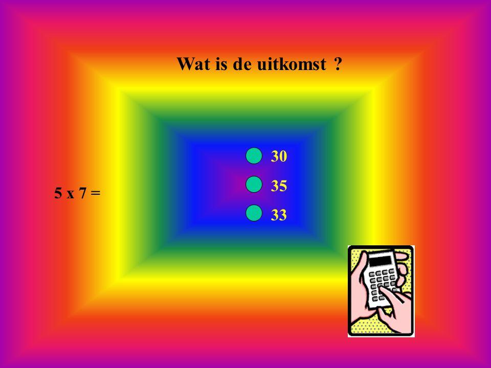 Wat is de uitkomst 5 x 7 = 30 35 33