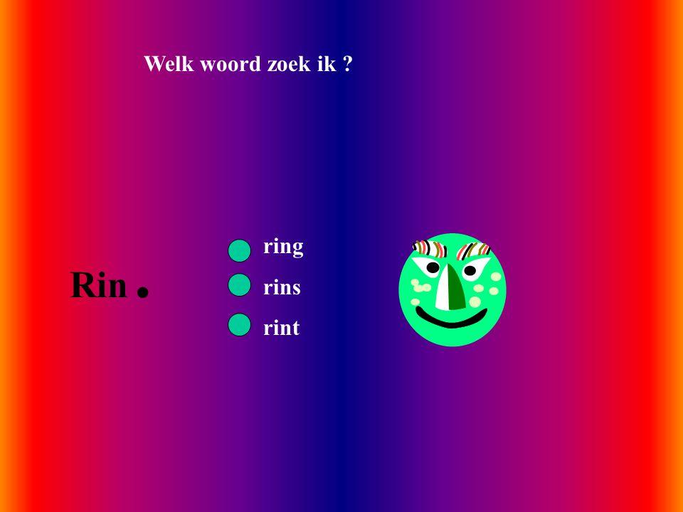 Welk woord zoek ik Rin. ring rins rint