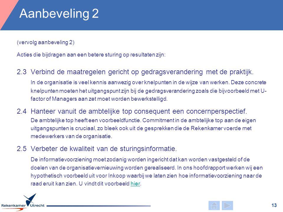 (vervolg aanbeveling 2) Acties die bijdragen aan een betere sturing op resultaten zijn: 2.3Verbind de maatregelen gericht op gedragsverandering met de