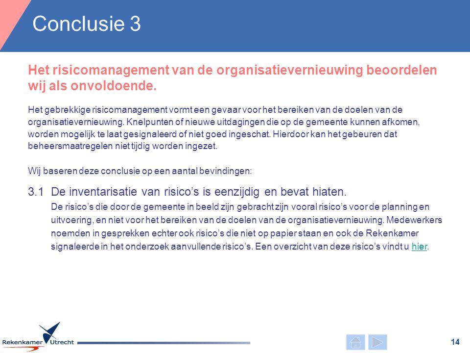 Het risicomanagement van de organisatievernieuwing beoordelen wij als onvoldoende. Conclusie 3 14 Wij baseren deze conclusie op een aantal bevindingen