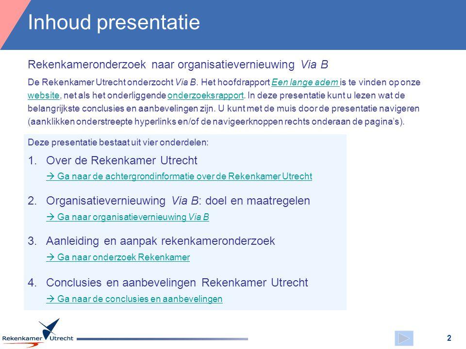 Rekenkameronderzoek naar organisatievernieuwing Via B De Rekenkamer Utrecht onderzocht Via B. Het hoofdrapport Een lange adem is te vinden op onze web