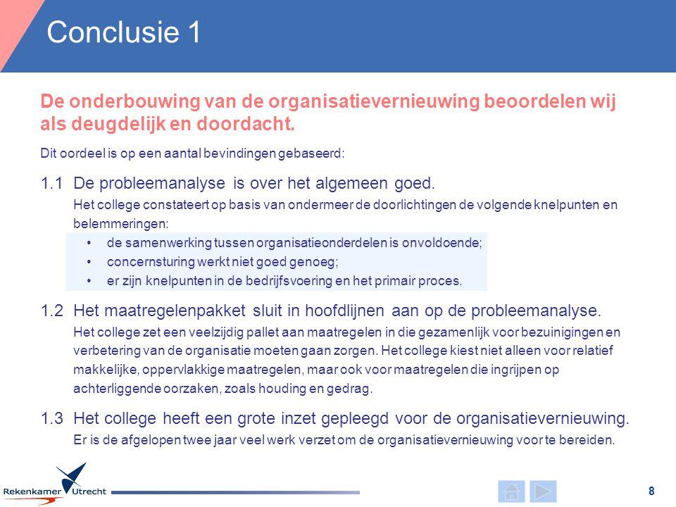 Conclusie 1 8 De onderbouwing van de organisatievernieuwing beoordelen wij als deugdelijk en doordacht. Dit oordeel is op een aantal bevindingen gebas