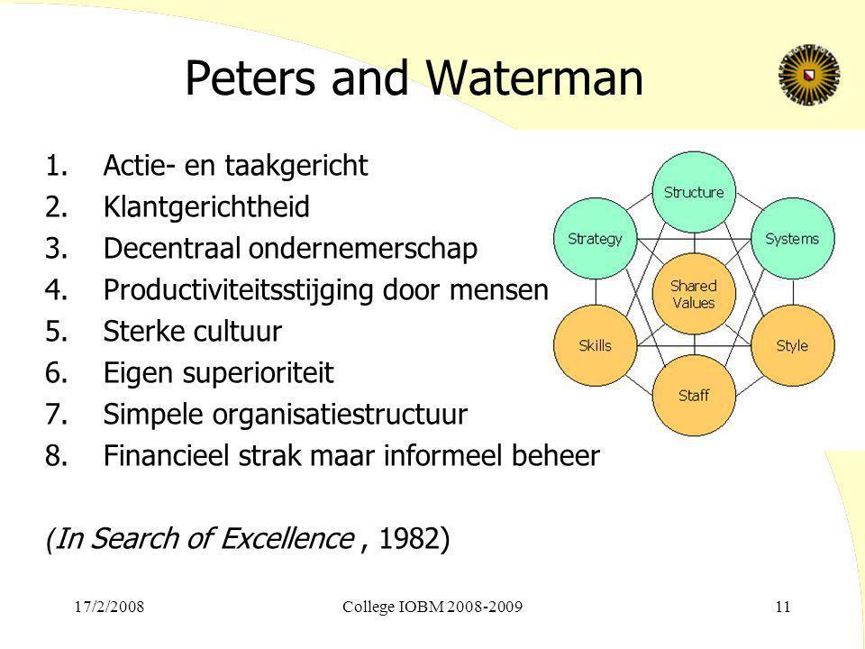 17/2/2008College IOBM 2008-200911 Peters and Waterman 1.Actie- en taakgericht 2.Klantgerichtheid 3.Decentraal ondernemerschap 4.Productiviteitsstijgin