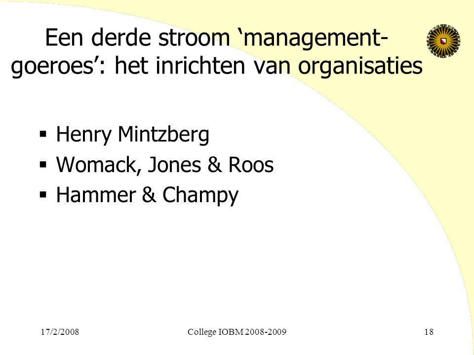 Een derde stroom 'management- goeroes': het inrichten van organisaties  Henry Mintzberg  Womack, Jones & Roos  Hammer & Champy 17/2/2008College IOB