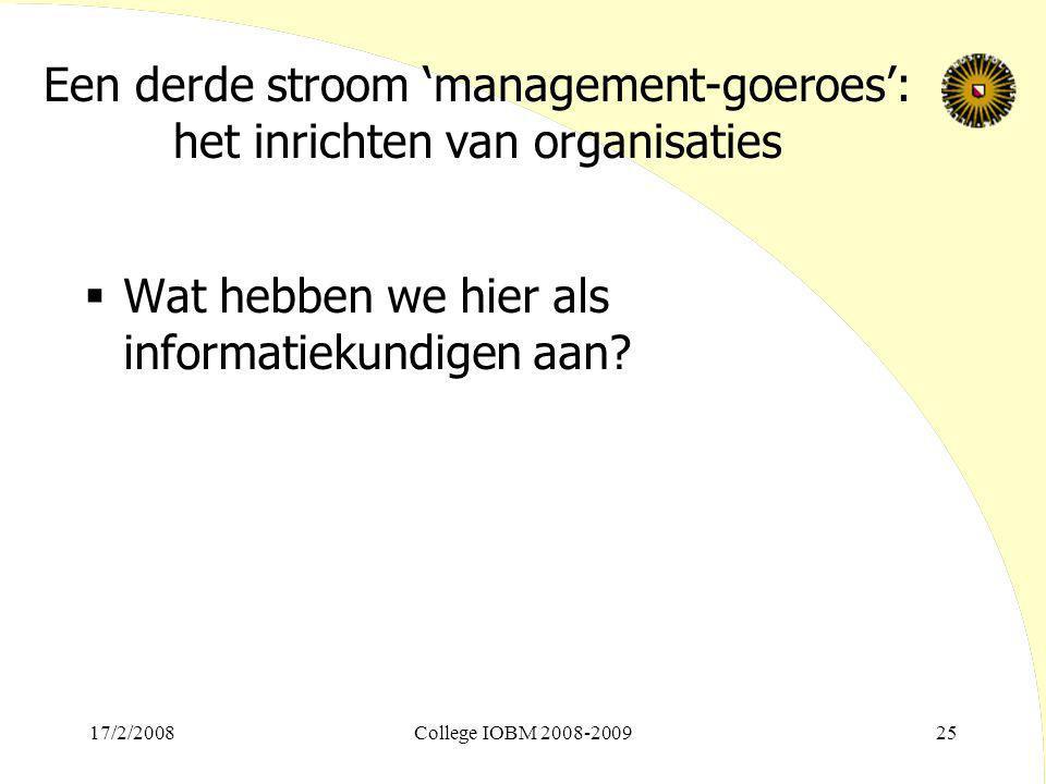 Een derde stroom 'management-goeroes': het inrichten van organisaties  Wat hebben we hier als informatiekundigen aan? 17/2/2008College IOBM 2008-2009