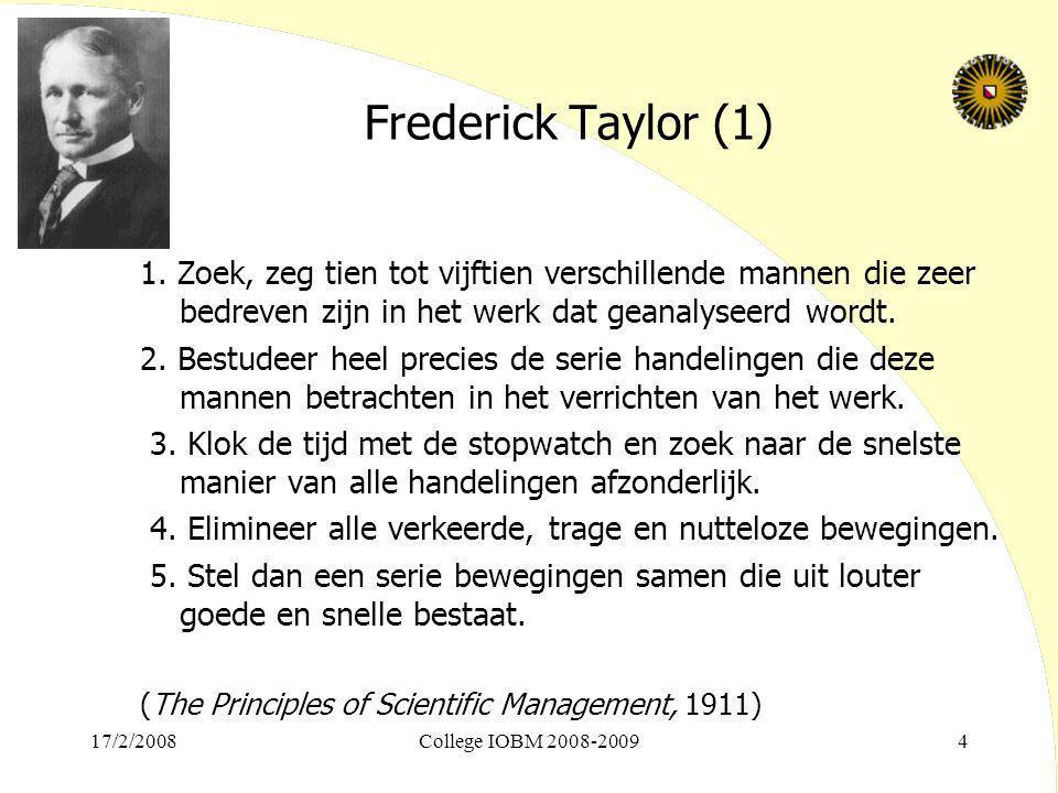 17/2/2008College IOBM 2008-20094 Frederick Taylor (1) 1. Zoek, zeg tien tot vijftien verschillende mannen die zeer bedreven zijn in het werk dat geana
