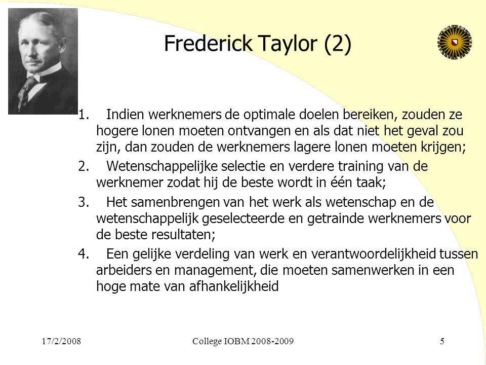 17/2/2008College IOBM 2008-20095 Frederick Taylor (2) 1. Indien werknemers de optimale doelen bereiken, zouden ze hogere lonen moeten ontvangen en als